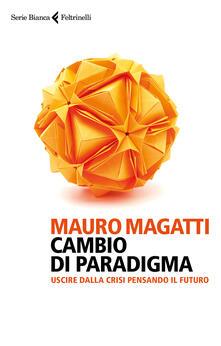 Cambio di paradigma. Uscire dalla crisi pensando il futuro - Mauro Magatti - ebook
