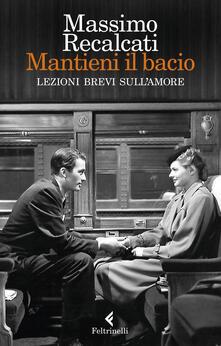 Mantieni il bacio. Lezioni brevi sull'amore - Massimo Recalcati - ebook
