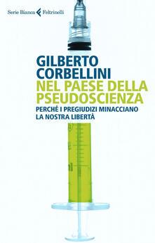 Nel paese della pseudoscienza. Perché i pregiudizi minacciano la nostra libertà - Gilberto Corbellini - ebook