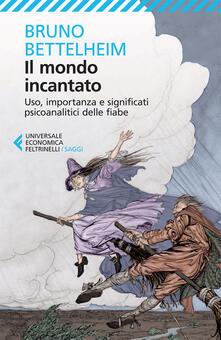 Il mondo incantato. Uso, importanza e significati psicoanalitici delle fiabe - Bruno Bettelheim,Andrea D'Anna - ebook