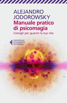 Manuale pratico di psicomagia. Consigli per guarire la tua vita - Alejandro Jodorowsky,Michela Finassi Parolo - ebook