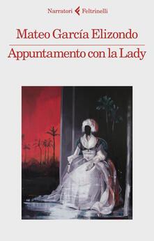Appuntamento con la Lady - Michele Sacchi,Mateo García Elizondo - ebook