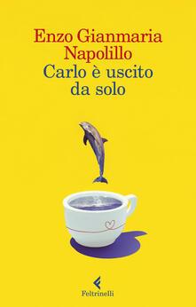 Carlo è uscito da solo - Enzo Gianmaria Napolillo - ebook