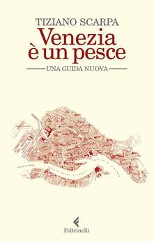 Venezia è un pesce. Una guida nuova. Nuova ediz. - Tiziano Scarpa - ebook