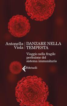 Danzare nella tempesta. Viaggio nella fragile perfezione del sistema immunitario - Antonella Viola - ebook