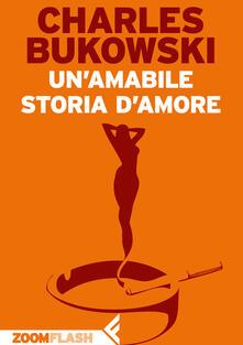 Un' Un'amabile storia d'amore - Pier Francesco Paolini,Charles Bukowski - ebook