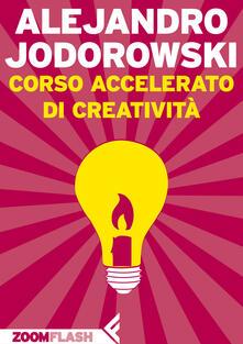 Corso accelerato di creatività - Luisa Cortese,Silvia Meucci,Alejandro Jodorowsky - ebook