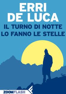 Il turno di notte lo fanno le stelle - Erri De Luca - ebook