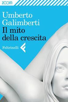 Il mito della crescita - Umberto Galimberti - ebook