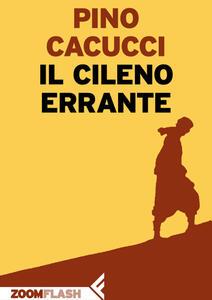 Il cileno errante - Pino Cacucci - ebook