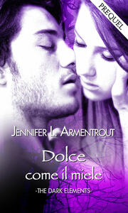 Dolce come il miele. The dark elements. Prequel - Marta Donati,Jennifer L. Armentrout - ebook