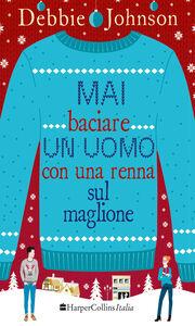 Foto Cover di Mai baciare un uomo con una renna sul maglione, Ebook di Debbie Johnson, edito da HarperCollins Italia