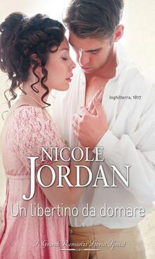 Un libertino da domare. Amori da leggenda. Vol. 4 - Nicole Jordan - ebook