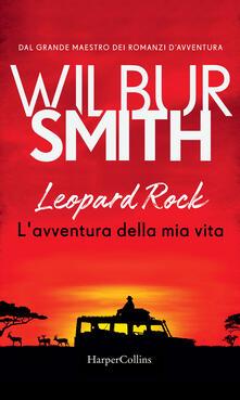Leopard Rock. L'avventura della mia vita - Wilbur Smith,Sara Caraffini - ebook
