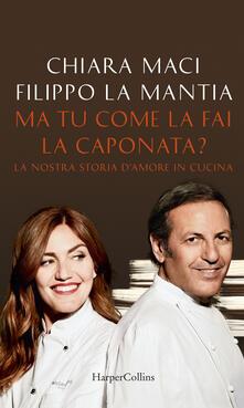 Ma tu come la fai la caponata? La nostra storia d'amore in cucina - Filippo La Mantia,Chiara Maci - ebook