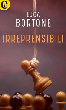Irreprensibili - Luca Bortone - ebook