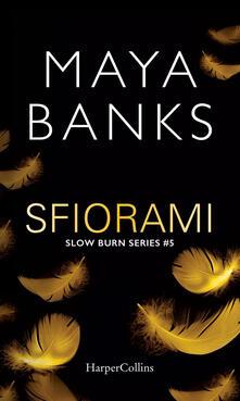 Sfiorami. Slow burn series. Vol. 5 - Roberta Marasco,Maya Banks - ebook