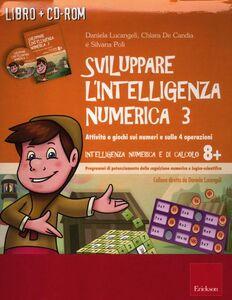 Libro Sviluppare l'intelligenza numerica. CD-ROM. Con libro. Vol. 3: Attività e giochi sui numeri e sulle 4 operazioni. Daniela Lucangeli , Chiara De Candia , Silvana Poli