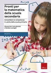 Pronti per la matematica della scuola secondaria. Consolidare le competenze in uscita dalla scuola primaria