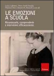 Libro Le emozioni a scuola. Riconoscerle, comprenderle e intervenire efficacemente