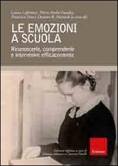 Le emozioni a scuola. Riconoscerle, comprenderle e intervenire efficacemente