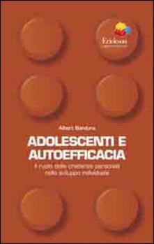 Adolescenti e autoefficacia. Il ruolo delle credenze personali nello sviluppo individuale.pdf
