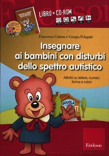 Promoartpalermo.it Insegnare ai bambini con disturbi dello spettro autistico. Schede operative su lettere, numeri, forme e colori. Con CD-ROM Image