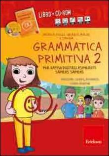Grammatica primitiva. Per nativi digitali aspiranti sapiens sapiens. CD-ROM. Con libro. Vol. 2: Pronome, verbo, avverbio, congiunzione..pdf