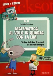 Matematica al volo in quarta con la LIM. Calcolo e risoluzione di problemi con il metodo analogico. Con CD-ROM.pdf