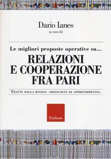 Le migliori proposte operative su... relazioni e cooperazione fra pari. Tratte dalla rivista «Difficoltà di apprendimento».pdf
