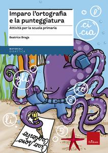 Libro Imparo l'ortografia e la punteggiatura. Attività per la scuola primaria Beatrice Braga