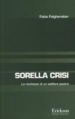Sorella crisi. La richezza di un welfare povero