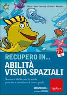 Recupero in... abilità visuo-spaziali. Percorsi e attività per la scuola primaria e secondaria di primo grado. CD-ROM.pdf