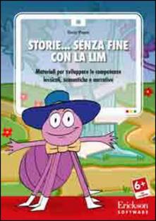 Storie... senza fine con la LIM. Materiali per sviluppare le competenze lessicali, semantiche e narrative. CD-ROM.pdf