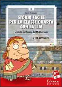 Storia facile per la classe quarta con la LIM. Le civiltà dei fiumi e del Mediterraneo. CD-ROM