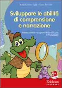 Libro Sviluppare le abilità di comprensione e narrazione. Prevenzione e recupero delle difficoltà di linguaggio. CD-ROM M. Cristina Tigoli , Elena Freccero