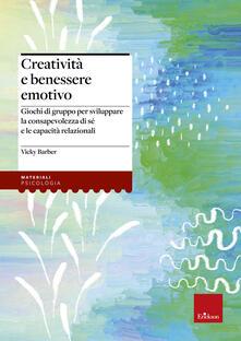 Creatività e benessere emotivo. Giochi di gruppo per sviluppare la consapevolezza di sé e le capacità relazionali.pdf