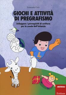 Giochi e attività di pregrafismo. Sviluppare i prerequisiti di scrittura per la scuola dellinfanzia.pdf