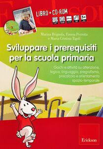 Foto Cover di Sviluppare i prerequisiti per la scuola primaria. Con CD-ROM, Libro di AA.VV edito da Erickson