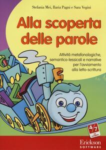 Alla scoperta delle parole. Attività metafonologiche, semantico-lessicali e narrative per l'avviamento alla letto-scrittura. CD-ROM