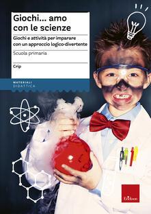 Promoartpalermo.it Giochi...amo con le scienze. Giochi e attività per imparare con un approccio logico-divertente Image