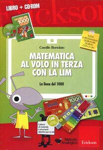 Foto Cover di Matematica al volo in terza con la LIM. La linea dei 1000e altri strumenti per il calcolo. Con CD-ROM, Libro di Camillo Bortolato, edito da Erickson
