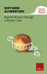 Foto Cover di Disturbi alimentari. Guida per genitori e insegnanti, Libro di Rachel Bryant Waugh,Bryan Lask, edito da Erickson