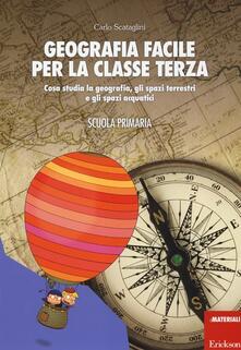 Geografia facile per la classe terza. Cosa studia la geografia, gli spazi terrestri e gli spazi acquatici. Con aggiornamento online.pdf