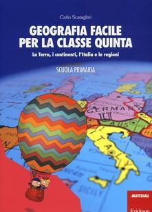Criticalwinenotav.it Geografia facile per la classe quinta. La terra, i continenti, l'Italia e le regioni. Con aggiornamento online Image