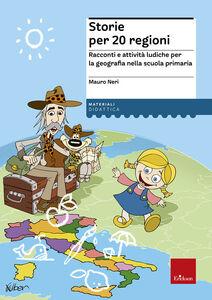 Libro Storie per 20 regioni. Racconti e attività ludiche per la geografia nella scuola primaria Mauro Neri