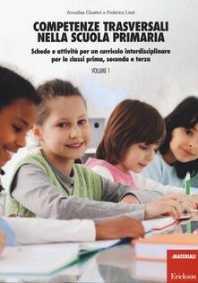 Competenze trasversali nella scuola primaria. Schede e attività per un curricolo interdisciplinare per le classi prima, seconda e terza. Con CD Audio. Vol. 1.pdf