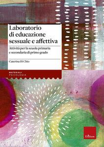 Libro Laboratorio di educazione sessuale e affettiva. Attività per la scuola primaria e secondaria di primo grado Caterina Di Chio