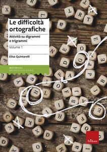 Le difficoltà ortografiche. Vol. 1: Attività su digrammi e trigrammi.