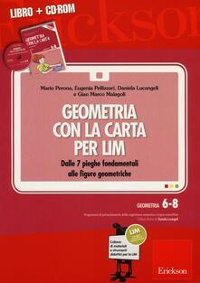 Geometria con la carta per LIM. Dalle 7 pieghe fondamentali alle figure geometriche. Con CD-ROM.pdf